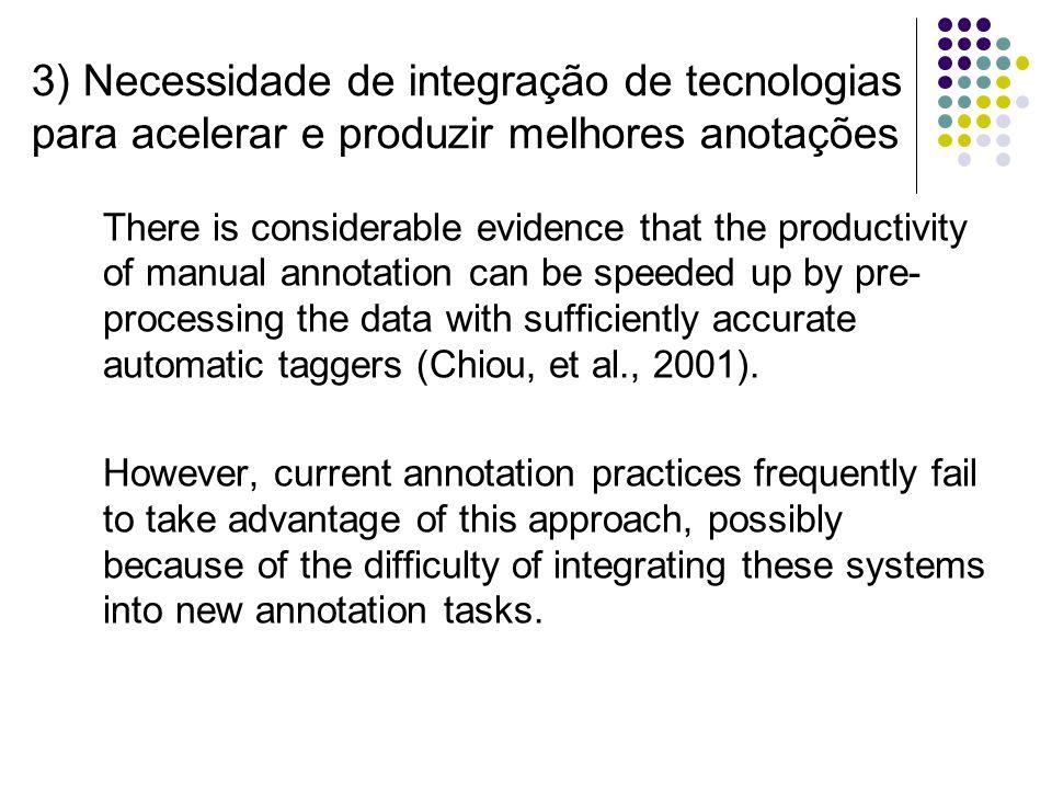3) Necessidade de integração de tecnologias para acelerar e produzir melhores anotações There is considerable evidence that the productivity of manual