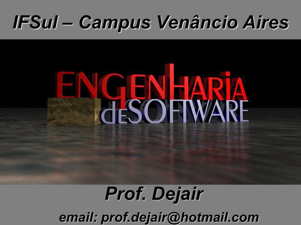 IFSul – Campus Venâncio Aires Prof. Dejair email: prof.dejair@hotmail.com email: prof.dejair@hotmail.com