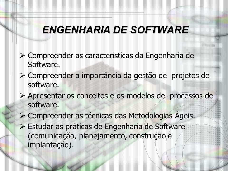 ENGENHARIA DE SOFTWARE ENGENHARIA DE SOFTWARE Compreender as características da Engenharia de Software. Compreender a importância da gestão de projeto
