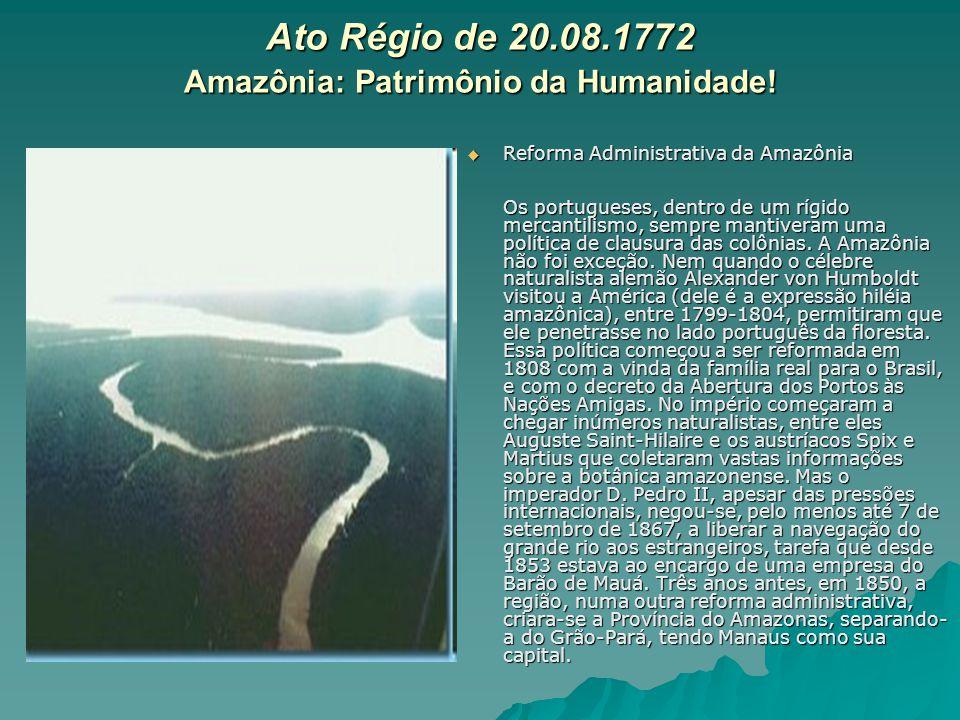 Ato Régio de 20.08.1772 Amazônia: Patrimônio da Humanidade! Reforma Administrativa da Amazônia Os portugueses, dentro de um rígido mercantilismo, semp