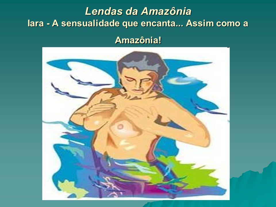 Lendas da Amazônia Iara - A sensualidade que encanta... Assim como a Amazônia!