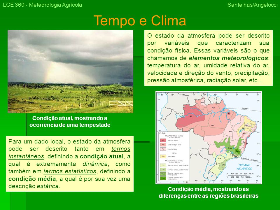 LCE 360 - Meteorologia Agrícola Sentelhas/Angelocci Tempo e Clima O estado da atmosfera pode ser descrito por variáveis que caracterizam sua condição física.