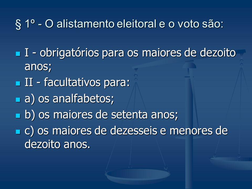 § 1º - O alistamento eleitoral e o voto são: I - obrigatórios para os maiores de dezoito anos; I - obrigatórios para os maiores de dezoito anos; II -