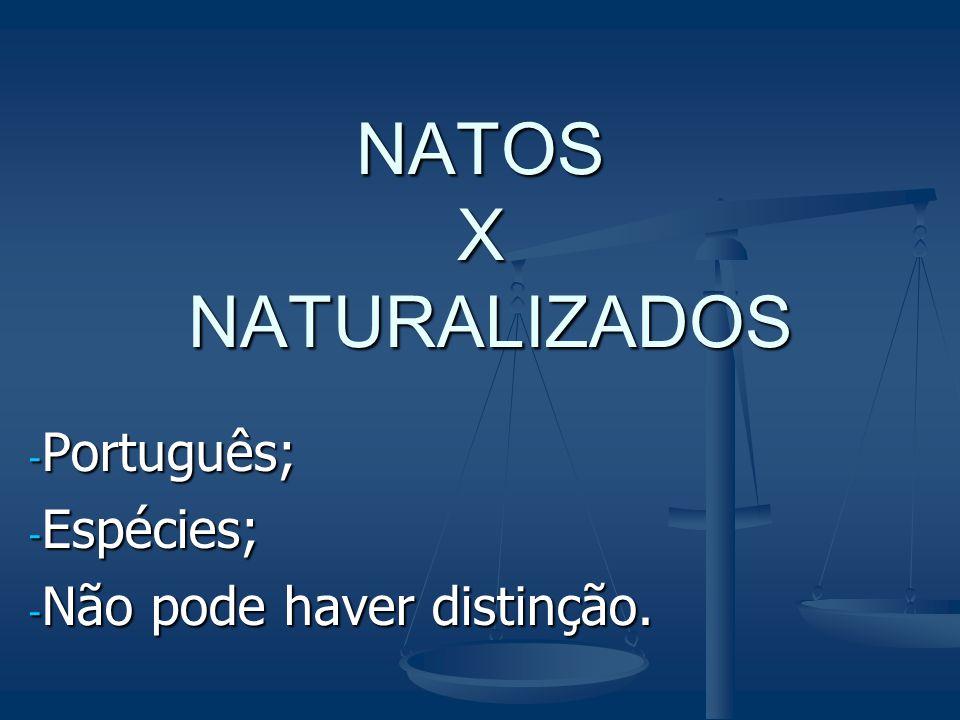 NATOS X NATURALIZADOS - Português; - Espécies; - Não pode haver distinção.