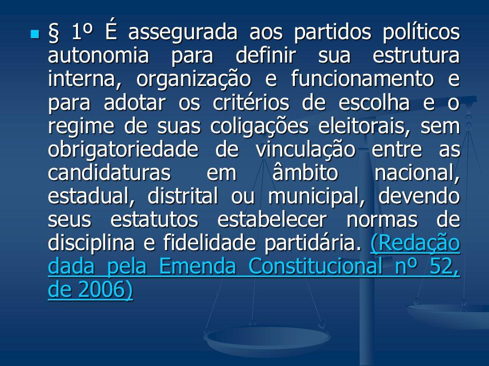 § 1º É assegurada aos partidos políticos autonomia para definir sua estrutura interna, organização e funcionamento e para adotar os critérios de escol