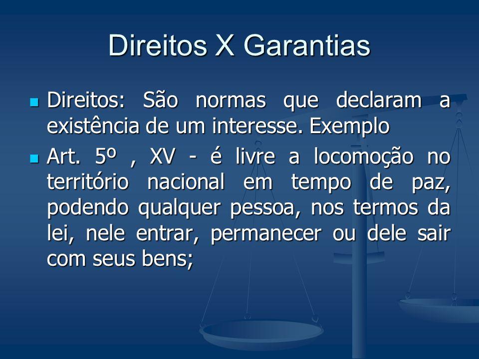Direitos X Garantias Direitos: São normas que declaram a existência de um interesse. Exemplo Direitos: São normas que declaram a existência de um inte