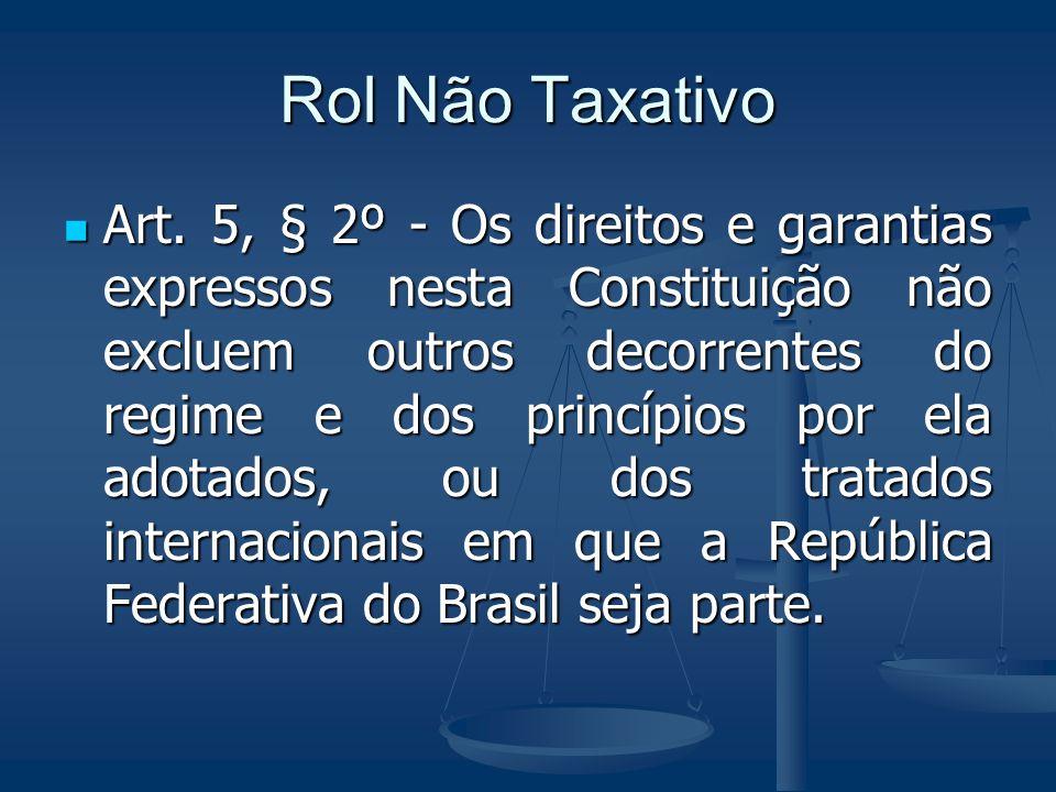 Rol Não Taxativo Art. 5, § 2º - Os direitos e garantias expressos nesta Constituição não excluem outros decorrentes do regime e dos princípios por ela