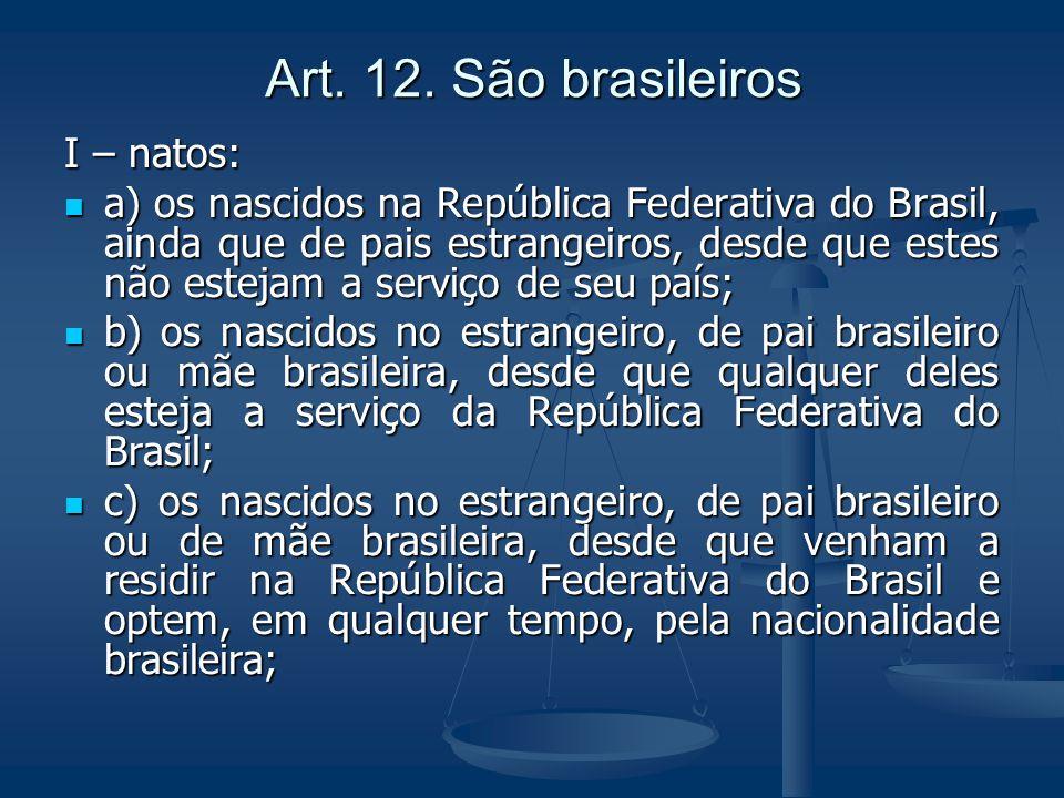 Art.12, § 4º - São inelegíveis os inalistáveis e os analfabetos Art.