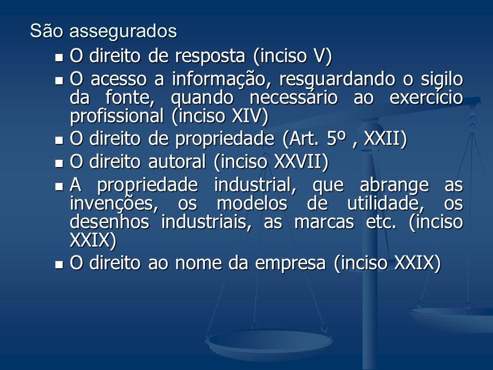 São assegurados O direito de resposta (inciso V) O acesso a informação, resguardando o sigilo da fonte, quando necessário ao exercício profissional (i