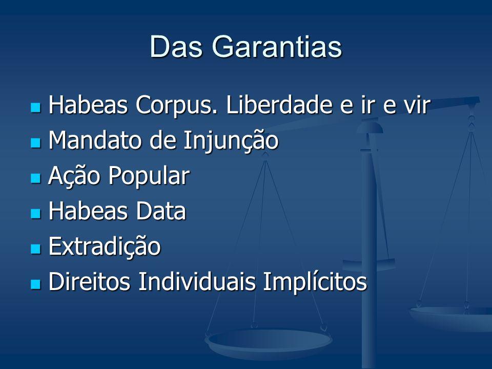 Das Garantias Habeas Corpus. Liberdade e ir e vir Mandato de Injunção Ação Popular Habeas Data Extradição Direitos Individuais Implícitos