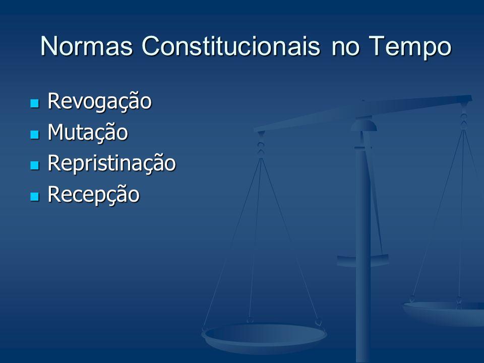 Normas Constitucionais no Tempo Revogação Mutação Repristinação Recepção