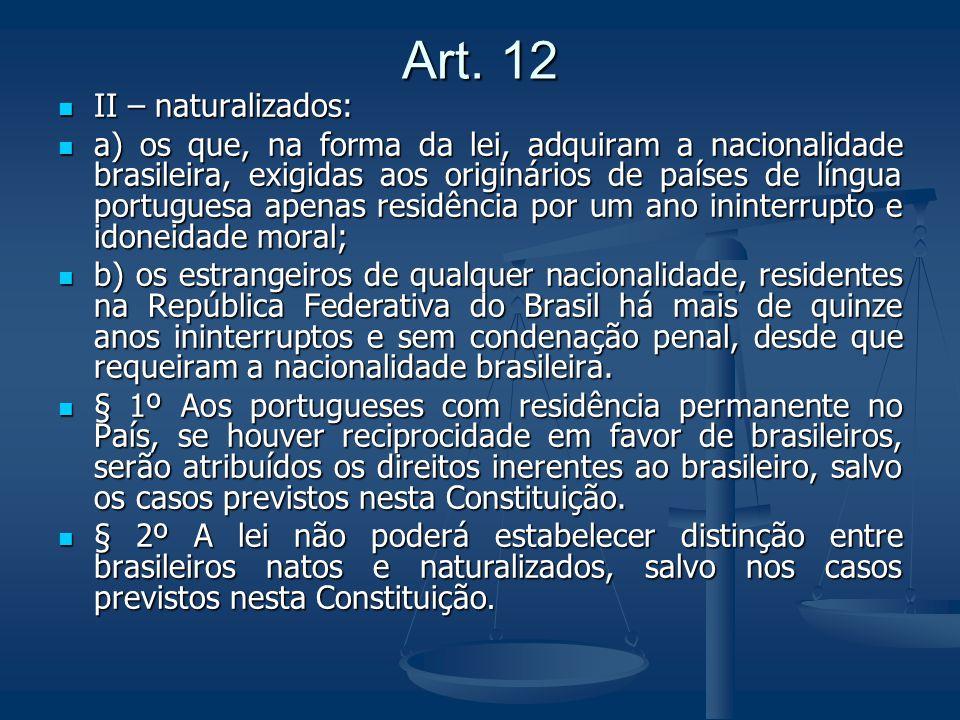 Art. 12 II – naturalizados: II – naturalizados: a) os que, na forma da lei, adquiram a nacionalidade brasileira, exigidas aos originários de países de