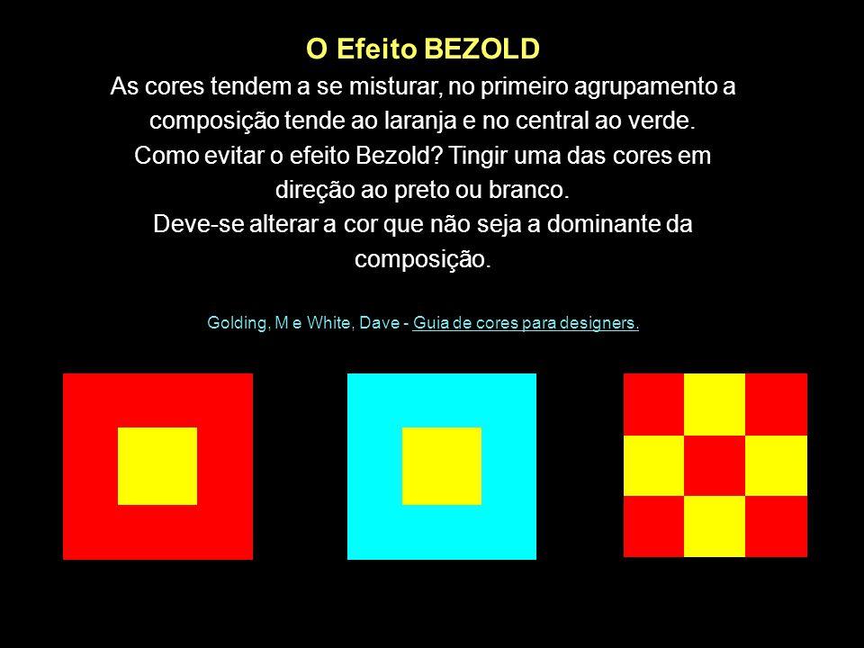 O Efeito BEZOLD As cores tendem a se misturar, no primeiro agrupamento a composição tende ao laranja e no central ao verde. Como evitar o efeito Bezol