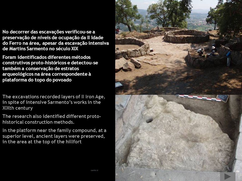 No decorrer das escavações verificou-se a preservação de níveis de ocupação da II Idade do Ferro na área, apesar da escavação intensiva de Martins Sar