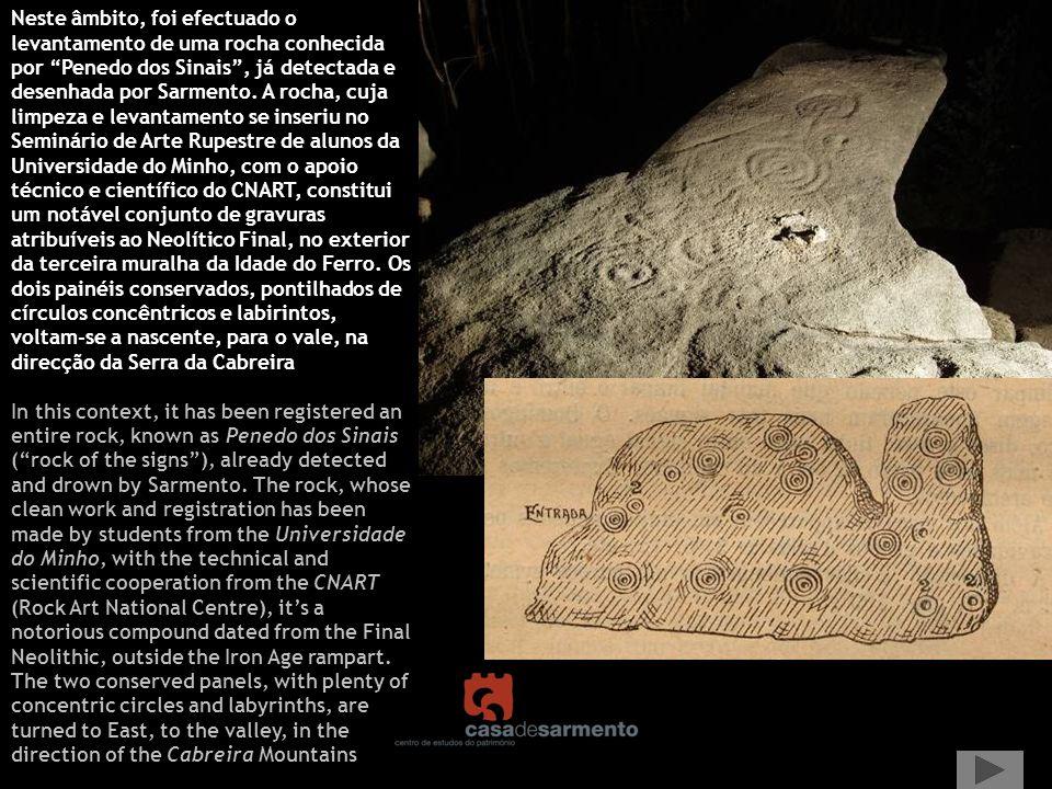 Neste âmbito, foi efectuado o levantamento de uma rocha conhecida por Penedo dos Sinais, já detectada e desenhada por Sarmento. A rocha, cuja limpeza