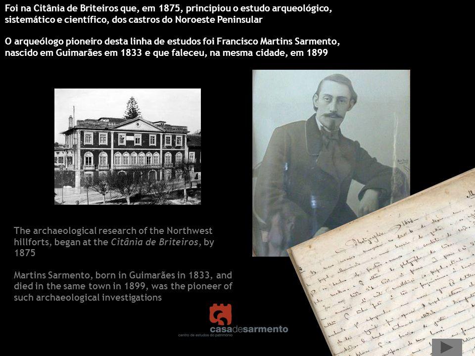 Foi na Citânia de Briteiros que, em 1875, principiou o estudo arqueológico, sistemático e científico, dos castros do Noroeste Peninsular O arqueólogo