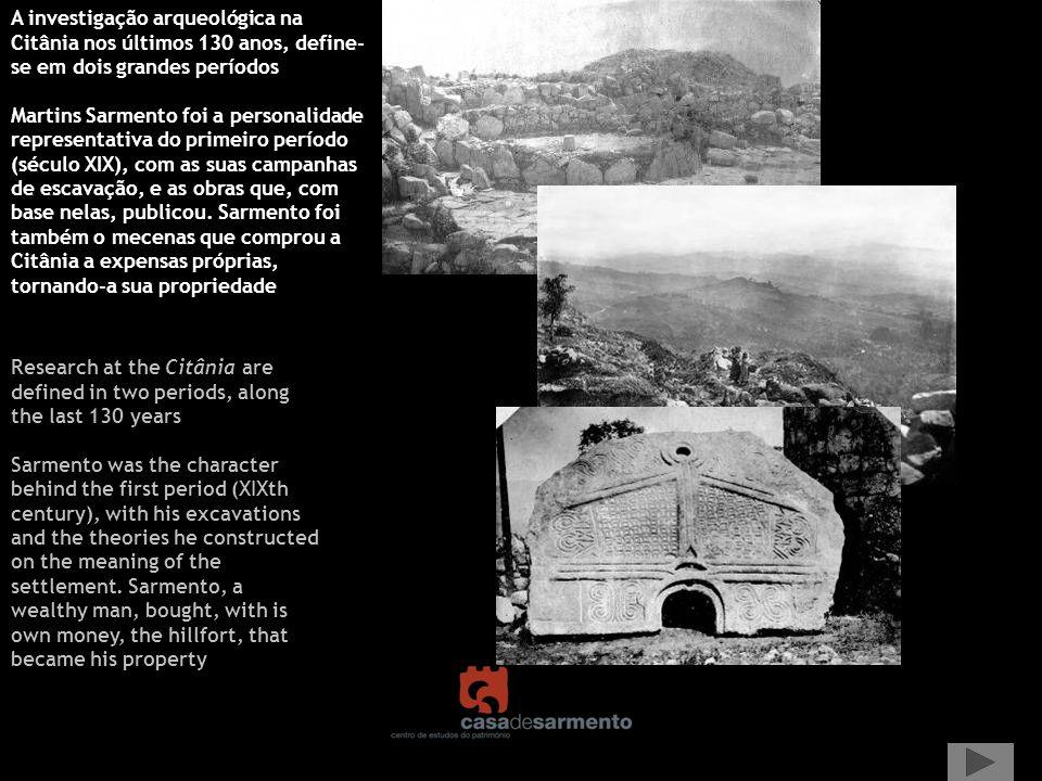 A investigação arqueológica na Citânia nos últimos 130 anos, define- se em dois grandes períodos Martins Sarmento foi a personalidade representativa d