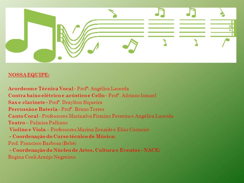NOSSA EQUIPE: Acordeom e Técnica Vocal - Profª: Angélica Lacerda Contra baixo elétrico e acústico e Cello - Profº.