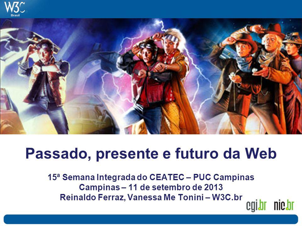 Passado, presente e futuro da Web 15ª Semana Integrada do CEATEC – PUC Campinas Campinas – 11 de setembro de 2013 Reinaldo Ferraz, Vanessa Me Tonini –