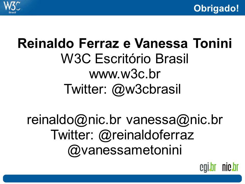 Obrigado! Reinaldo Ferraz e Vanessa Tonini W3C Escritório Brasil www.w3c.br Twitter: @w3cbrasil reinaldo@nic.br vanessa@nic.br Twitter: @reinaldoferra