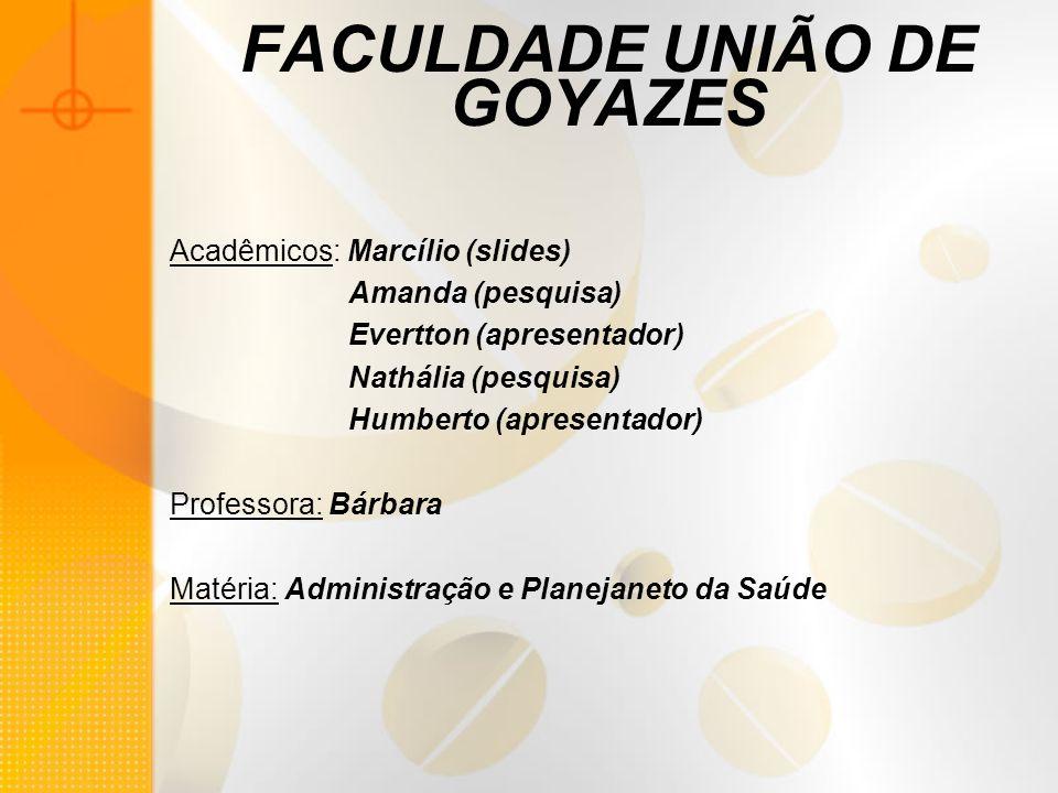 FACULDADE UNIÃO DE GOYAZES Acadêmicos: Marcílio (slides) Amanda (pesquisa) Evertton (apresentador) Nathália (pesquisa) Humberto (apresentador) Profess