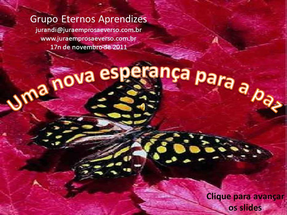 Grupo Eternos Aprendizes jurandi@juraemprosaeverso.com.br www.juraemprosaeverso.com.br 17n de novembro de 2011 Clique para avançar os slides