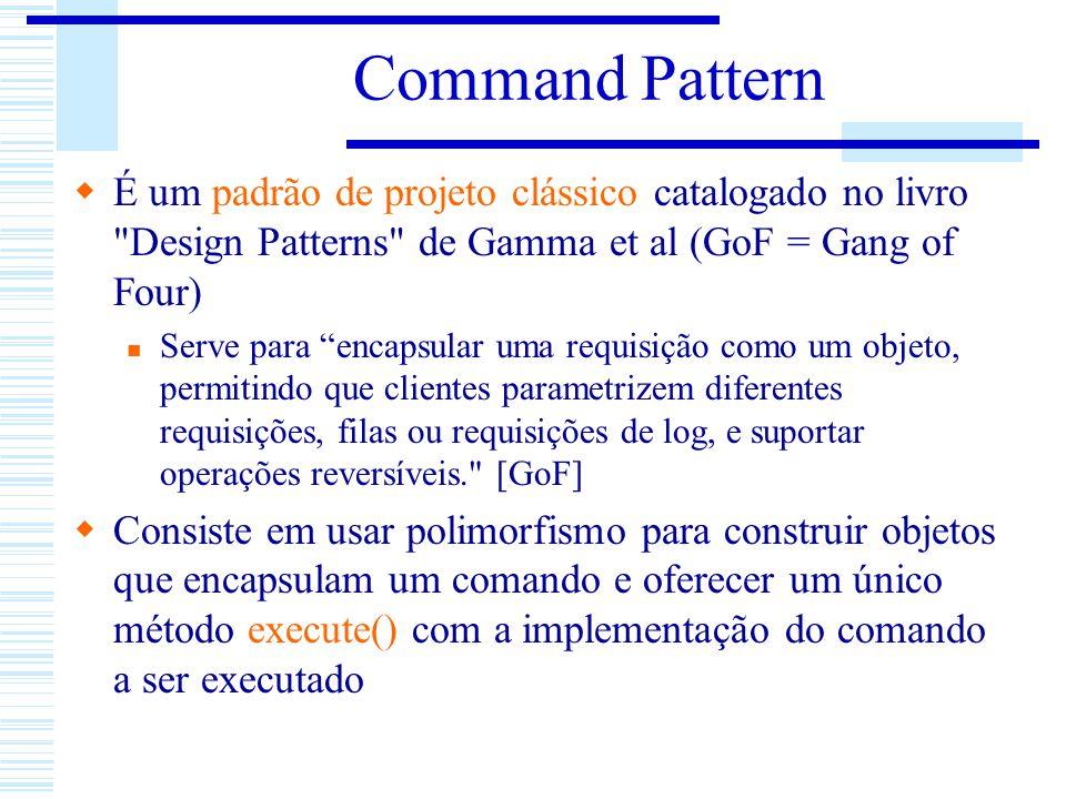 Command Pattern É um padrão de projeto clássico catalogado no livro