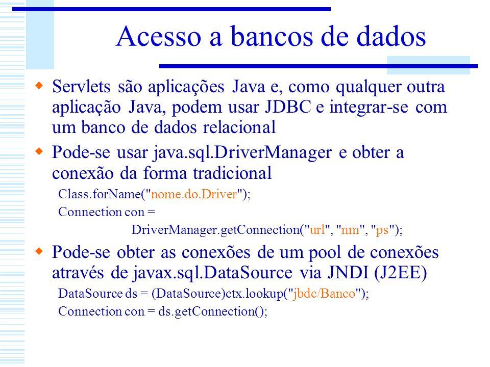 Acesso a bancos de dados Servlets são aplicações Java e, como qualquer outra aplicação Java, podem usar JDBC e integrar-se com um banco de dados relac