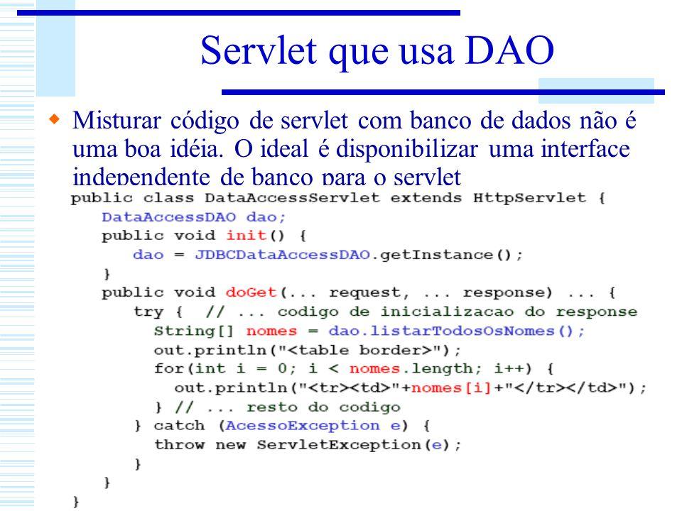 Servlet que usa DAO Misturar código de servlet com banco de dados não é uma boa idéia. O ideal é disponibilizar uma interface independente de banco pa
