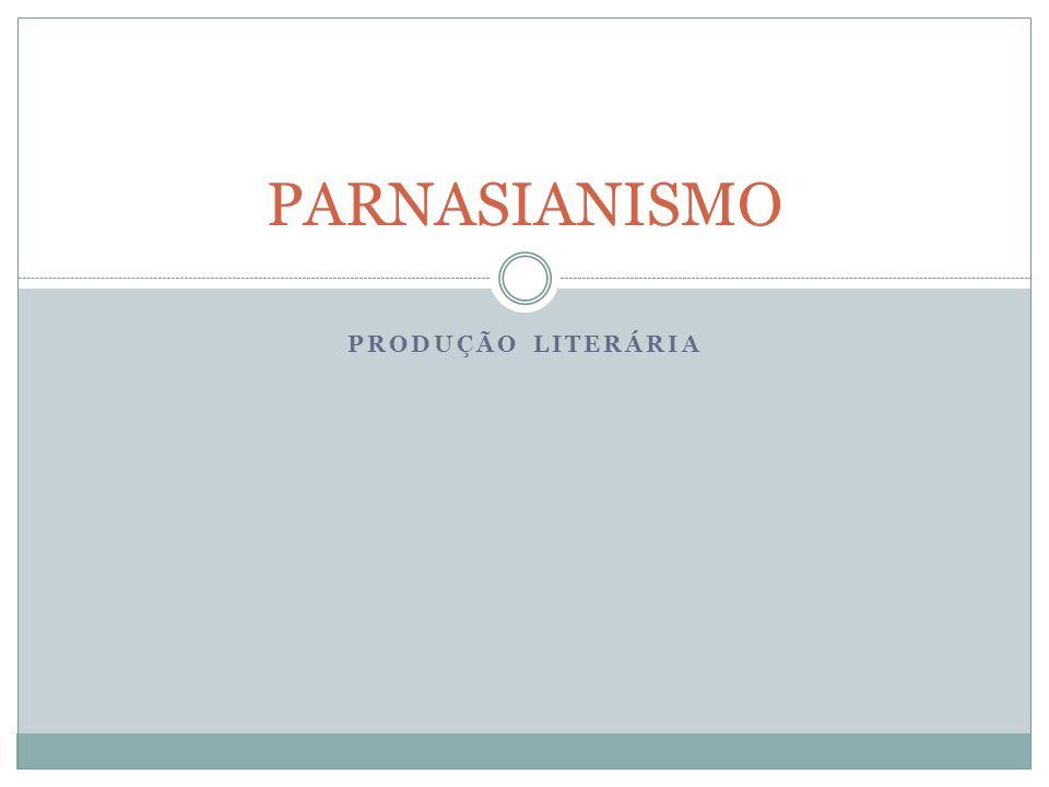 PRODUÇÃO LITERÁRIA PARNASIANISMO