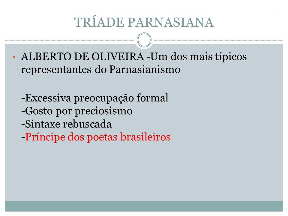TRÍADE PARNASIANA ALBERTO DE OLIVEIRA -Um dos mais típicos representantes do Parnasianismo -Excessiva preocupação formal -Gosto por preciosismo -Sinta