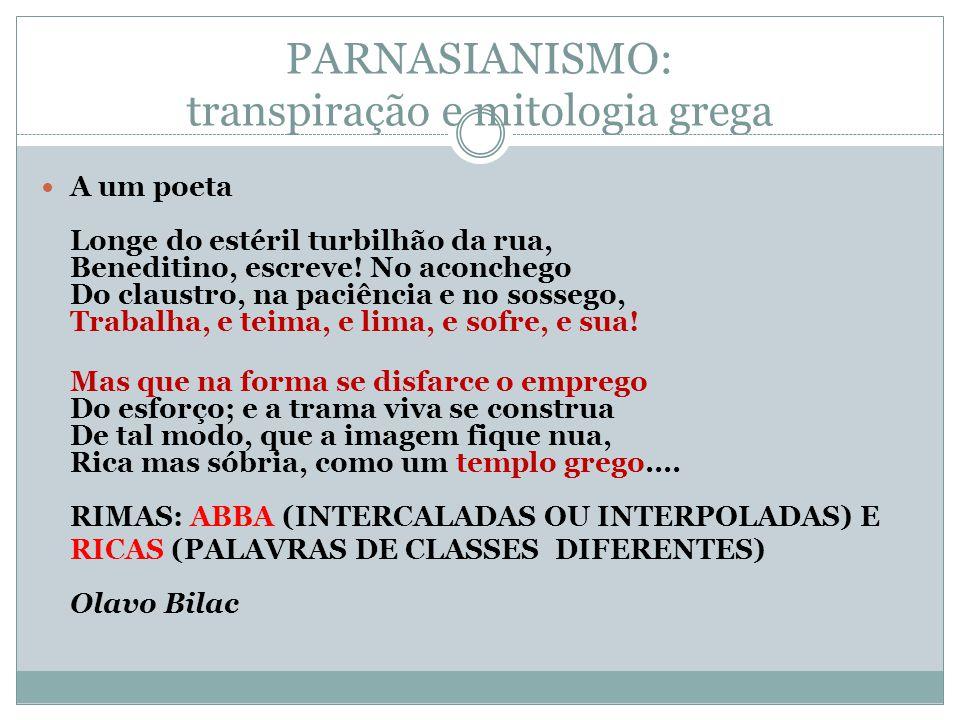 PARNASIANISMO: transpiração e mitologia grega A um poeta Longe do estéril turbilhão da rua, Beneditino, escreve! No aconchego Do claustro, na paciênci