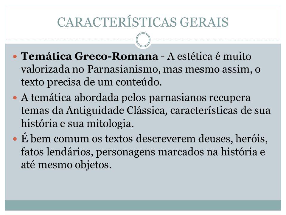 CARACTERÍSTICAS GERAIS Temática Greco-Romana - A estética é muito valorizada no Parnasianismo, mas mesmo assim, o texto precisa de um conteúdo. A temá
