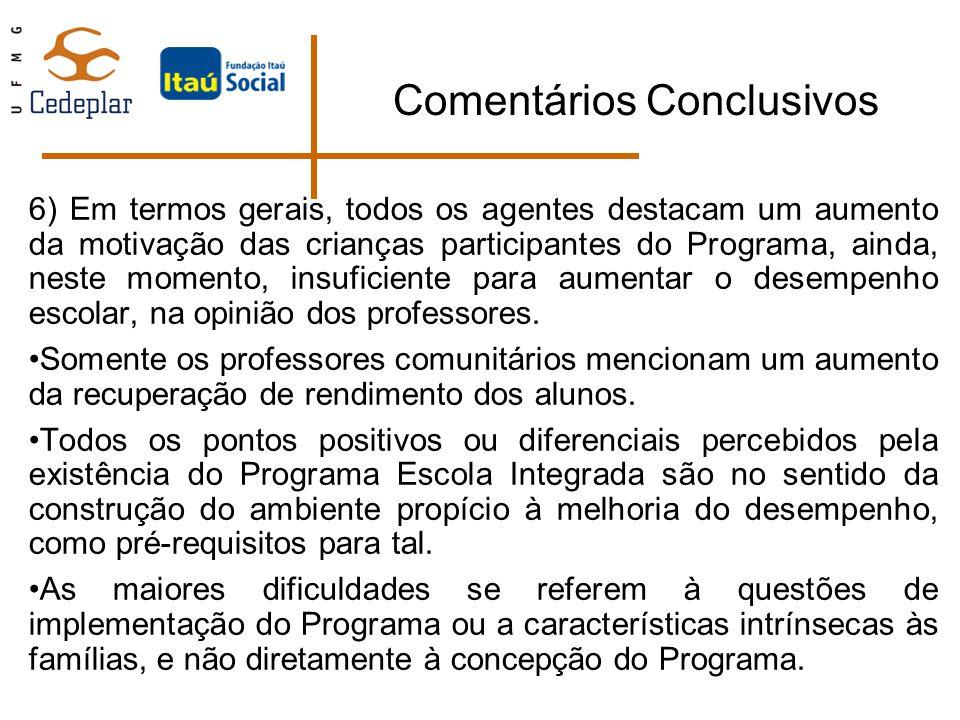 Comentários Conclusivos 6) Em termos gerais, todos os agentes destacam um aumento da motivação das crianças participantes do Programa, ainda, neste mo