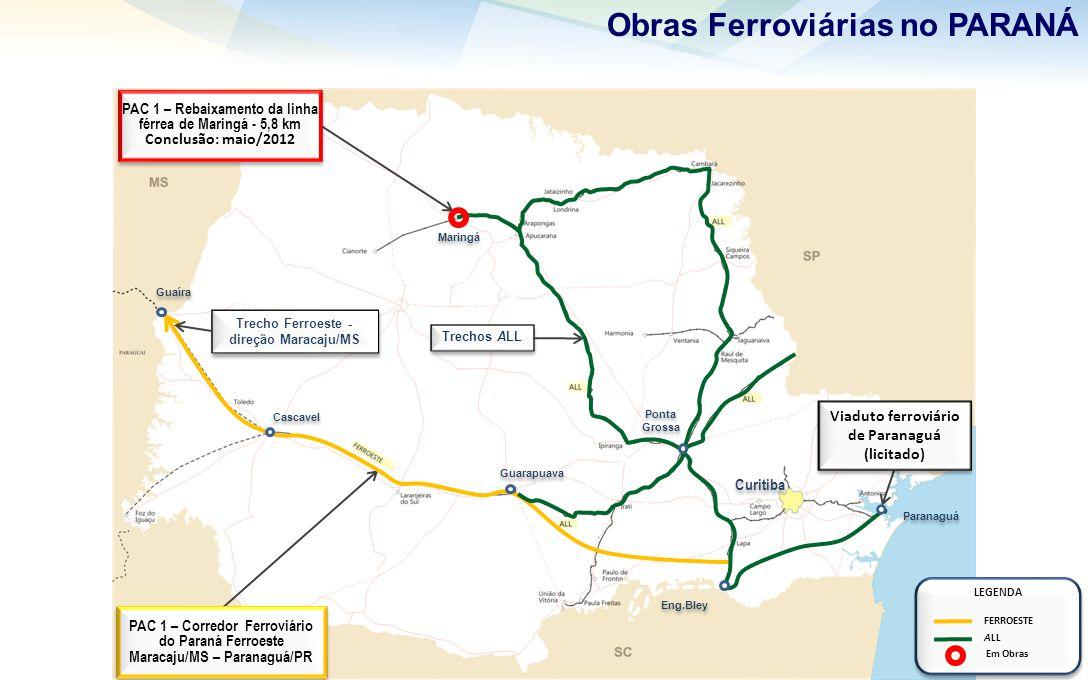Obras Ferroviárias no PARANÁ Trechos ALL Trechos ALL Cascavel Maringá Guarapuava Eng.Bley Trecho Ferroeste - direção Maracaju/MS Guaíra PAC 1 – Corred