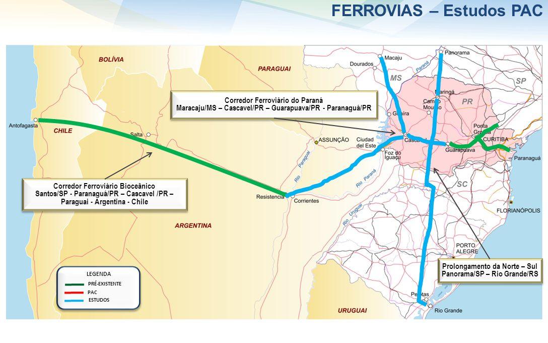 FERROVIAS – Estudos PAC Corredor Ferroviário Bioceânico Santos/SP - Paranaguá/PR – Cascavel /PR – Paraguai - Argentina - Chile Corredor Ferroviário Bioceânico Santos/SP - Paranaguá/PR – Cascavel /PR – Paraguai - Argentina - Chile Corredor Ferroviário do Paraná Maracaju/MS – Cascavel/PR – Guarapuava/PR - Paranaguá/PR Corredor Ferroviário do Paraná Maracaju/MS – Cascavel/PR – Guarapuava/PR - Paranaguá/PR Prolongamento da Norte – Sul Panorama/SP – Rio Grande/RS Prolongamento da Norte – Sul Panorama/SP – Rio Grande/RS LEGENDA ESTUDOS PRÉ-EXISTENTE PAC