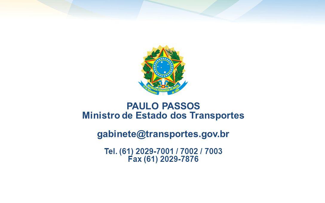 PAULO PASSOS Ministro de Estado dos Transportes gabinete@transportes.gov.br Tel. (61) 2029-7001 / 7002 / 7003 Fax (61) 2029-7876