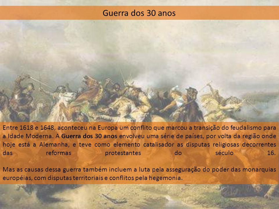 Entre 1618 e 1648, aconteceu na Europa um conflito que marcou a transição do feudalismo para a Idade Moderna. A Guerra dos 30 anos envolveu uma série