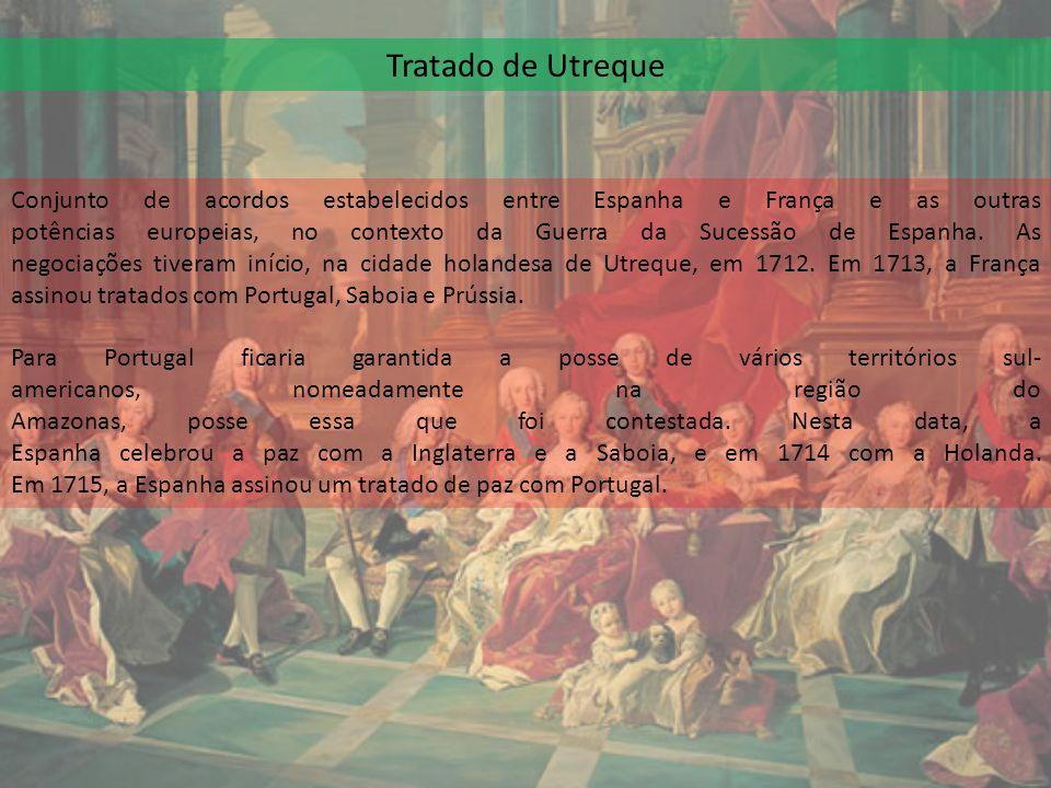 Tratado de Utreque Conjunto de acordos estabelecidos entre Espanha e França e as outras potências europeias, no contexto da Guerra da Sucessão de Espa