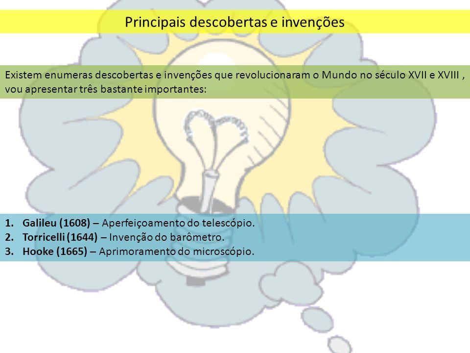 Principais descobertas e invenções Existem enumeras descobertas e invenções que revolucionaram o Mundo no século XVII e XVIII, vou apresentar três bas