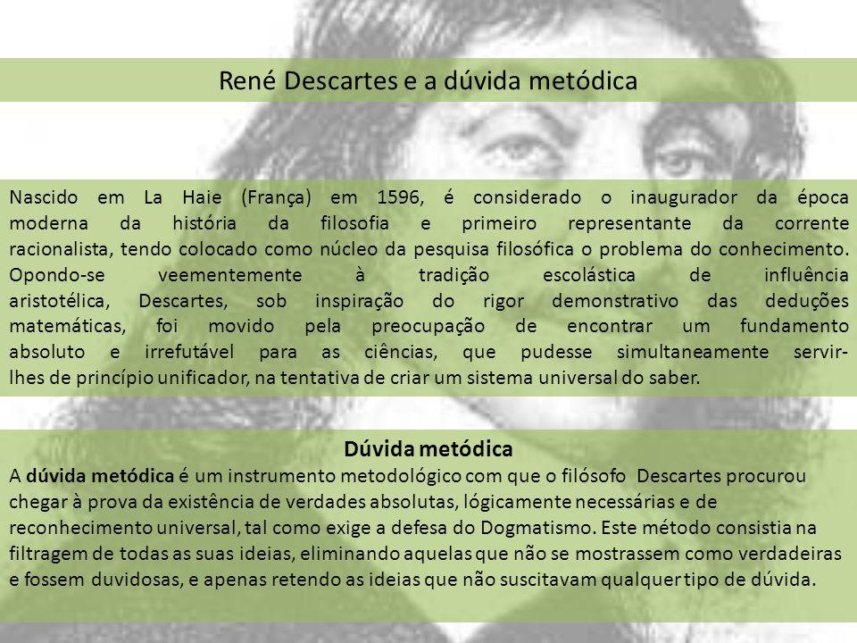 René Descartes e a dúvida metódica Nascido em La Haie (França) em 1596, é considerado o inaugurador da época moderna da história da filosofia e primei