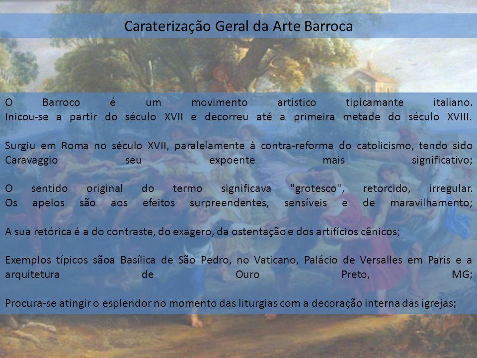 Caraterização Geral da Arte Barroca O Barroco é um movimento artistico tipicamante italiano. Inicou-se a partir do século XVII e decorreu até a primei