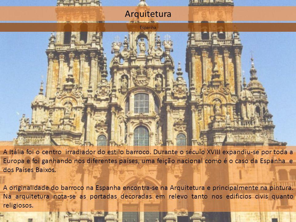 Arquitetura Espanha A Itália foi o centro irradiador do estilo barroco. Durante o século XVIII expandiu-se por toda a Europa e foi ganhando nos difere