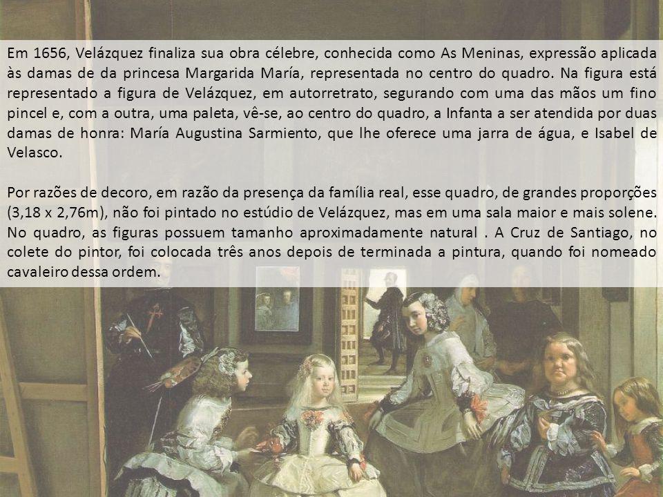 Em 1656, Velázquez finaliza sua obra célebre, conhecida como As Meninas, expressão aplicada às damas de da princesa Margarida María, representada no c