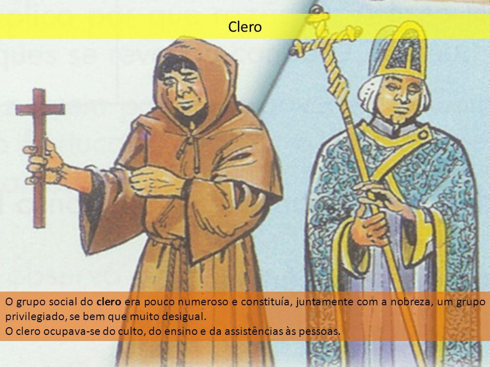 Clero O grupo social do clero era pouco numeroso e constituía, juntamente com a nobreza, um grupo privilegiado, se bem que muito desigual. O clero ocu