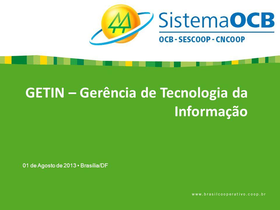 01 de Agosto de 2013 Brasília/DF GETIN – Gerência de Tecnologia da Informação