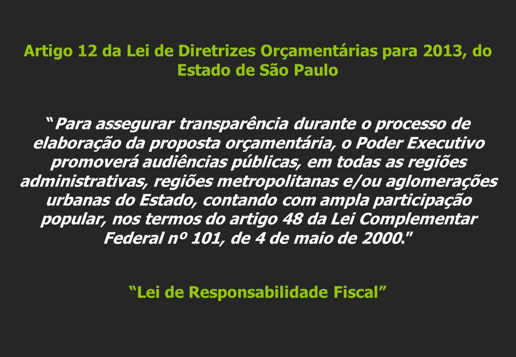 Artigo 12 da Lei de Diretrizes Orçamentárias para 2013, do Estado de São Paulo Para assegurar transparência durante o processo de elaboração da propos