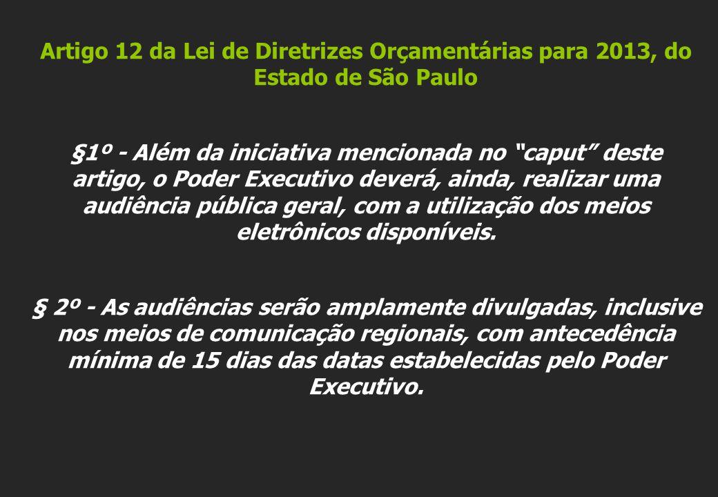 Artigo 12 da Lei de Diretrizes Orçamentárias para 2013, do Estado de São Paulo §1º - Além da iniciativa mencionada no caput deste artigo, o Poder Exec