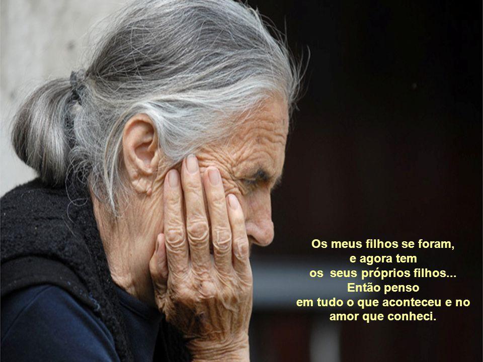 Aos 60 anos, sobre mim nuvens escuras aparecem, meu marido está morto; e quando olho meu futuro me arrepio toda de terror.