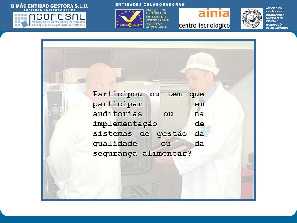 ASOCIACIÓN ESPAÑOLA DE ENTIDADES DE CERTIFICACIÓN AGRARIA Y ALIMENTARIA ASOCIACIÓN ESPAÑOLA DE LICENCIADOS Y DOCTORES EN CIENCIA Y TECNOLOGÍA DE LOS ALIMENTOS ENTIDADES COLABORADORAS: ASOCIACIÓN ESPAÑOLA DE ENTIDADES DE CERTIFICACIÓN AGRARIA Y ALIMENTARIA ASOCIACIÓN ESPAÑOLA DE LICENCIADOS Y DOCTORES EN CIENCIA Y TECNOLOGÍA DE LOS ALIMENTOS Participou ou tem que participar em auditorias ou na implementação de sistemas de gestão da qualidade ou da segurança alimentar